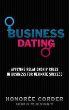 Business Dating : Applying Relationship Rules in Business for Ultimate...