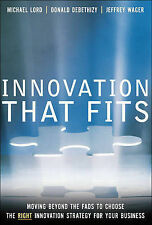 Innovation That Fits: Moving Beyond the Fads to Choose the Right Innovation...