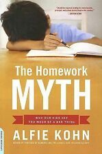 The Homework Myth: Why Our Kids Get Too Much of a Bad Thing Kohn, Alfie