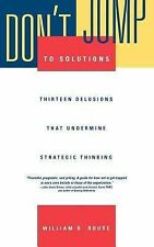 Don't Jump to Solutions: Thirteen Delusions That Undermine Strategic Thinking (J