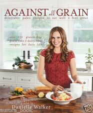 Against All Grain Delectable Paleo Recipes to Eat Well Danielle Walker WT70009
