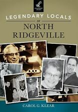 Legendary Locals of North Ridgeville by Carol G. Klear (2014, Paperback)