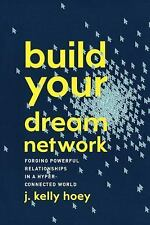 Build Your Dream Network: Forging Powerful Relationships in a Hyper-Connected Wo