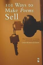 101 Ways to Make Poems Sell : The Salt Guide to Getting and Staying Published...
