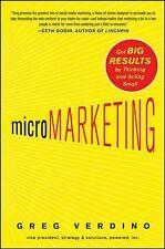Micromarketing : Get Big Results by Thinking and Acting Small by Greg Verdino...