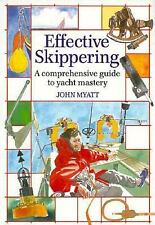 Effective Skippering : A Comprehensive Guide to Yacht Mastery by John Myatt.