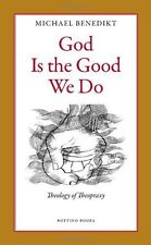 God Is the Good We Do by Michael Benedikt (2007, Paperback)