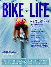 Bike for Life: How to Ride to 100 Wallack, Roy M., Katovsky, Bill Paperback