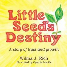 Little Seed's Destiny : A Story of Trust and Growth by Wilma J. Rich (2014,...