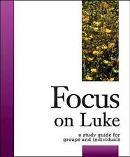 Focus on Luke: A Study Guide for Groups and Individuals Focus Bible Study Serie