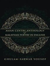 Asian Centre Anthology of Malaysian Poetry in English by Ghulam-Sarwar Yousof...