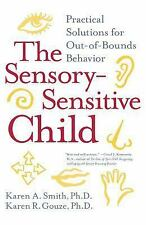 The Sensory-Sensitive Child : Practical Solutions for Out-of-Bounds Behavior...