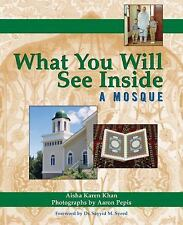 What You Will See Inside a Mosque by Aisha Karen Khan (2008, Paperback)