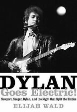 Dylan Goes Electric!: Newport, Seeger, Dylan, and the Night That Split the Sixti