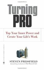 Turning Pro : Tap Your Inner Power and Create Your Life's Work by Steven...