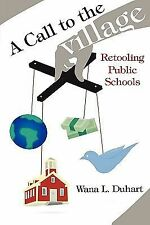A Call to the Village : Retooling Public Schools by Wana L. Duhart (2007,...