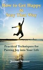 How to Get Happy and Stay That Way: Practical Techniques for Putting...  (ExLib)
