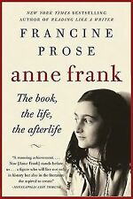 Anne Frank : The Book, the Life, the Afterlife by Francine Prose (2010,...