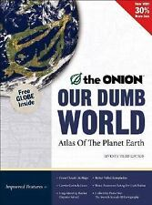 Our Dumb World : The Onion's Atlas of the Planet Earth by The Onion Staff (2007)