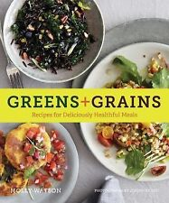 Greens + Grains : Recipes for Deliciously Healthful Meals by Molly Watson...
