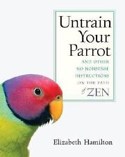 Untrain Your Parrot: And Other No-nonsense Instructions on the Path of Zen, Hami