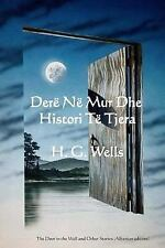 Dere Ne Mur Dhe Histori Te Tjera : The Door in the Wall and Other Stories...