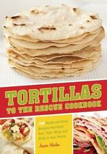 Tortillas to the Rescue: Scrumptious Snacks, Mouth-Watering Meals and Delicious