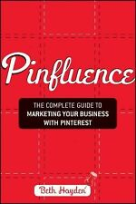 Pinfluence : The Complete Guide to Marketing Your Business with Pinterest by Bet