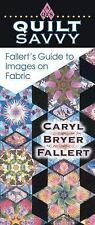 Quilt Savvy : Fallert's Guide to Images on Fabric by Caryl Bryer Fallert...