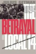 The Betrayal of Local 14 : Paperworkers, Politics, and Permanent Replacements...