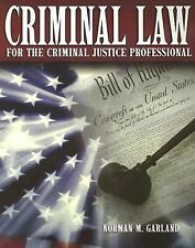 Criminal Law for the Criminal Justice Professional by Norman M. Garland (2001, P