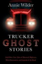 Trucker Ghost Stories: And Other True Tales of Haunted Highways, Weird Encounte