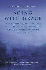 Aging with Grace: The Nun Study and the Science of Old Age - How We Can All...