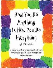 How You Do Anything Is How You Do Everything: A Workbook, Huber, Cheri, Good Boo