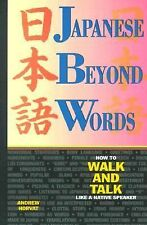 Japanese Beyond Words : How to Walk and Talk Like a Native Speaker by Andrew...
