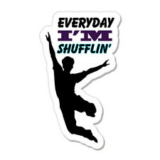 "Everyday I'm Shufflin' Cool car bumper sticker decal 6"" x 4"""