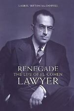 Renegade Lawyer: The Life of J.L. Cohen (Osgoode Society for Canadian Legal Hi..