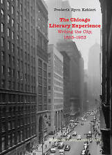 The Chicago Literary Experience: Writing the City, 1893-1953 by Frederik Byrn K