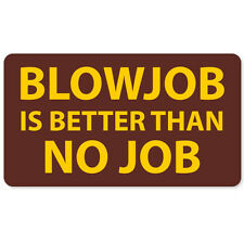 "Blowjob No Job Funny car bumper sticker 6"" x 3"""