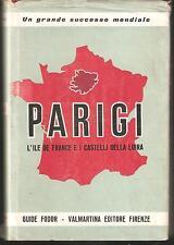 PARIGI. L'ILE DE FRANCE E I CASTELLI DELLA LOIRA. GUIDE FODOR, VALMARTINA 1964