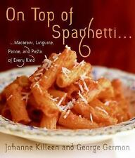 On Top of Spaghetti... : Macaroni, Linguine, Penne, and Pasta of Every Kind