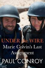 Under the Wire: Marie Colvin's Final Assignment - Conroy, Paul - Hardcover