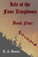 Firestorm : Isle of the Four Kingdoms by B. Beers (2013, Paperback)