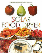 The Solar Food Dryer 'How to Make and Use Your Own Low-Cost, High Performance, S