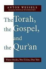 The Torah, the Gospel, and the Qur'an : Three Books, Two Cities, One Tale by...