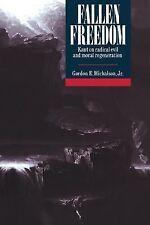 Fallen Freedom : Kant on Radical Evil and Moral Regeneration by Gordon E.,...