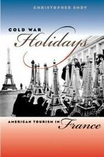 Cold War Holidays: American Tourism in France (The New Cold War History) by End