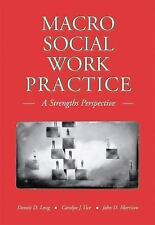 Macro Social Work Practice : A Strengths Perspective by John D. Morrison,...