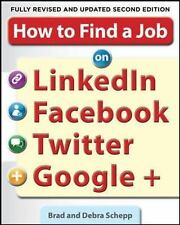 How to Find a Job on LinkedIn, Facebook, Twitter and Google+ 2/E Schepp, Brad,