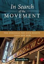 In Search of the Movement : The Struggle for Civil Rights Then and Now by...